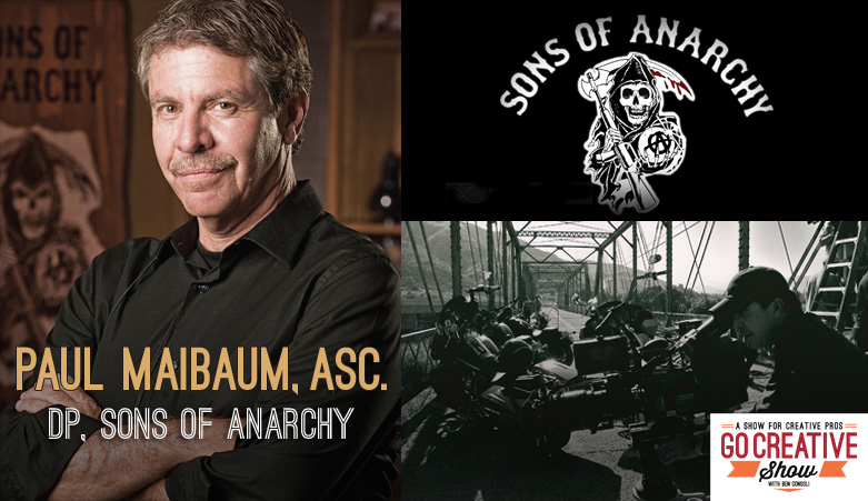 Creative Anarchy (With Paul Maibaum, DP of Sons of Anarchy)
