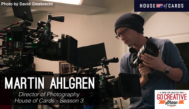 Martin Ahlgren, Director of Photography for House of Cards Season 3 of Netflix.