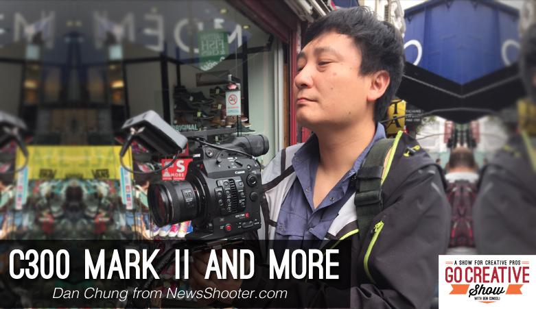 Dan Chung talks C300 Mark II