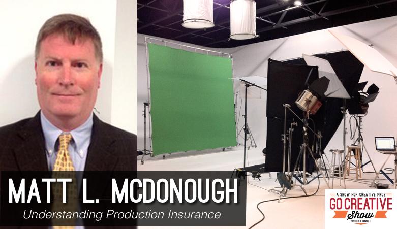 Understanding Production Insurance Matt McDonough on Go Creative Show
