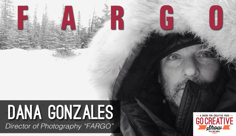 Dana Gonzales Director of Photography for FX Fargo on Go Creative Show