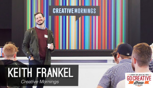 Creative Mornings (with Keith Frankel) GCS081