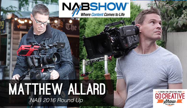 Matt Allard and Ben Consoli discuss the news from NAB 2016
