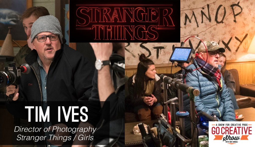 Tim Ives Director of Photography of Stranger Things and Girls