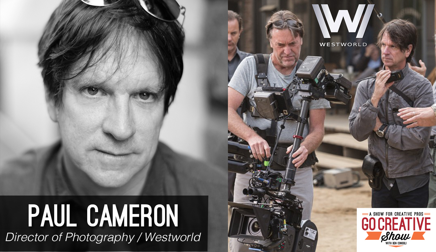 Paul Cameron, director of photography for Westworld on Go Creative Show