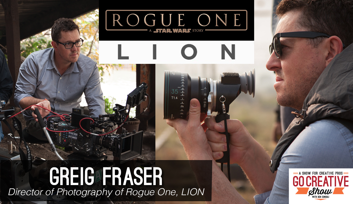 The cinematographer of Rogue One, Greig Fraser on Go Creative Show with Ben Consoli