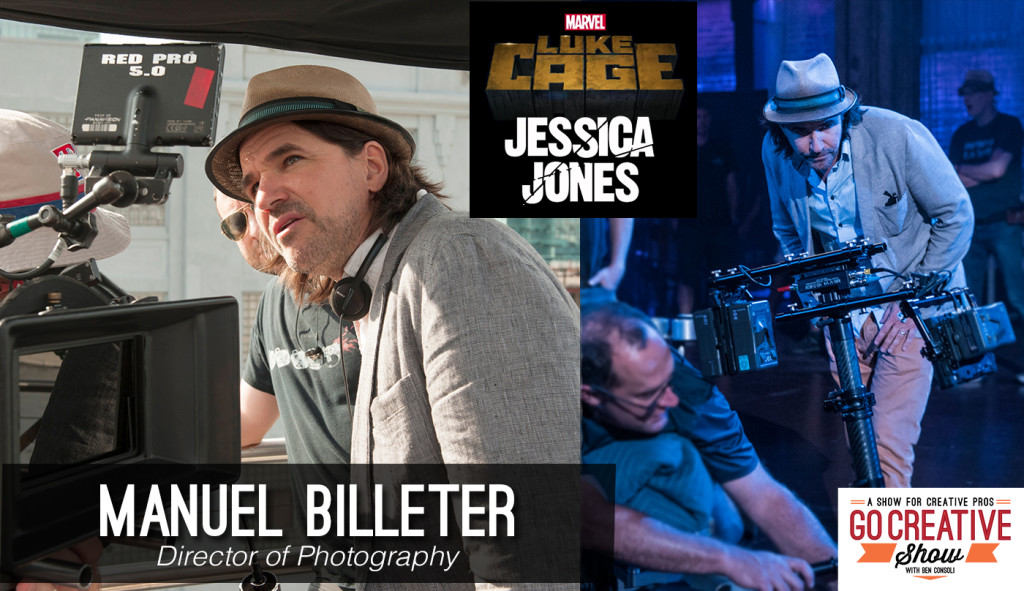 Manuel Billeter Director of Photography for Luke Cage and Jessica Jones joins Go Creative Show host Ben Consoli