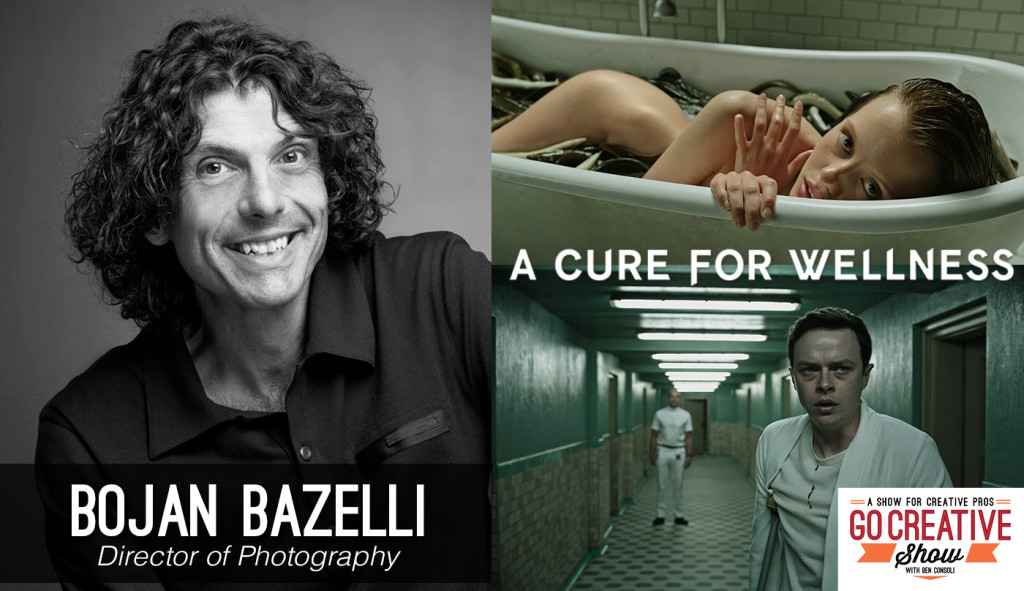 Cinematographer Bojan Bazelli of A Cure For Wellness on Go Creative Show with Ben Consoli