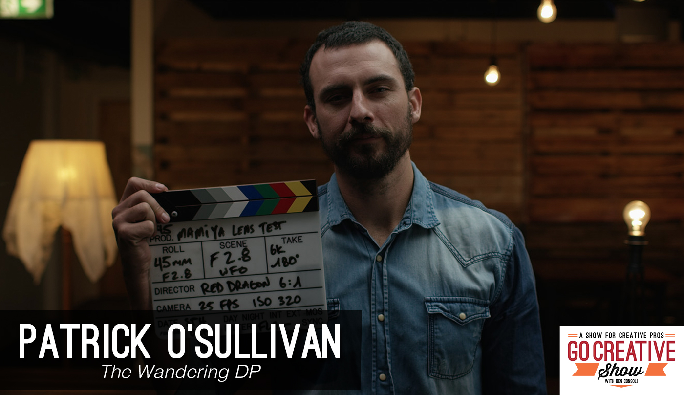 Cinematographer Patrick O'Sullivan the wandering dp is on Go Creative Show with Ben Consoli