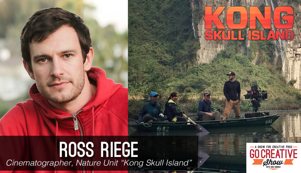 Cinematographer Ross Riege Kong Skull Island on Go Creative Show Podcast