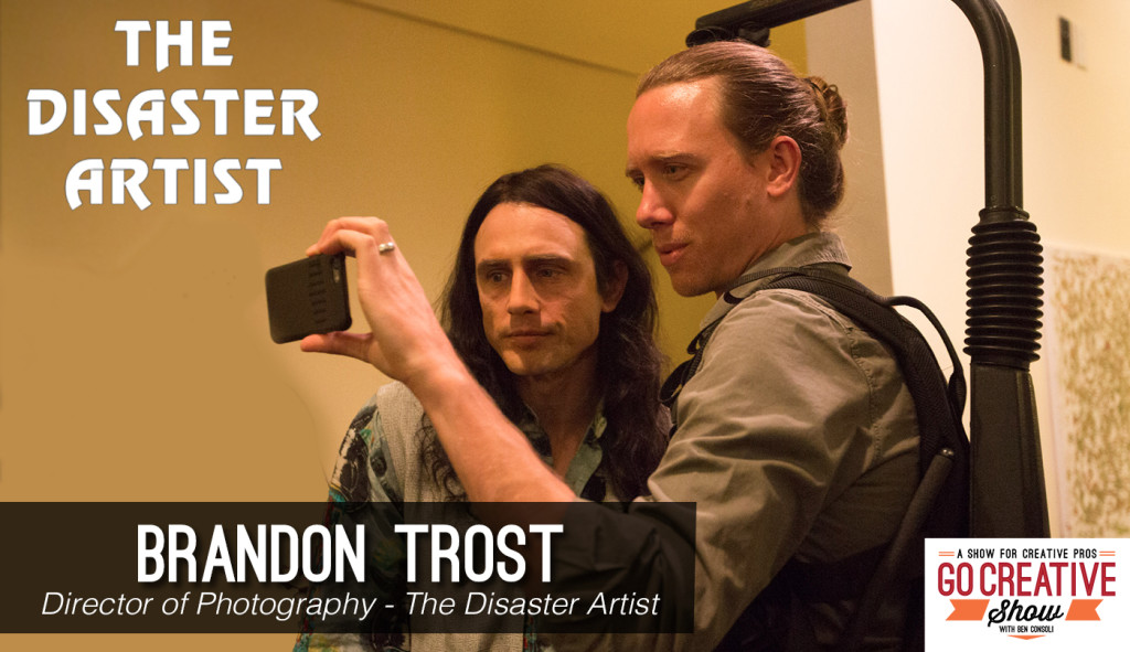 Director of Photography for The Disaster Artist Brandon Trost