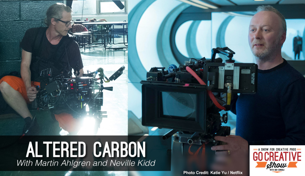 Altered Carbon Martin Ahlgren and Neville Kidd on Go Creative Show with Ben Consoli