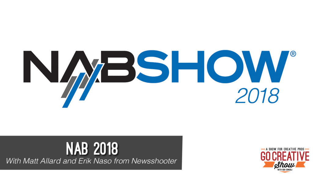 NAB 2018 coverage with Erik Naso and Matt Allard