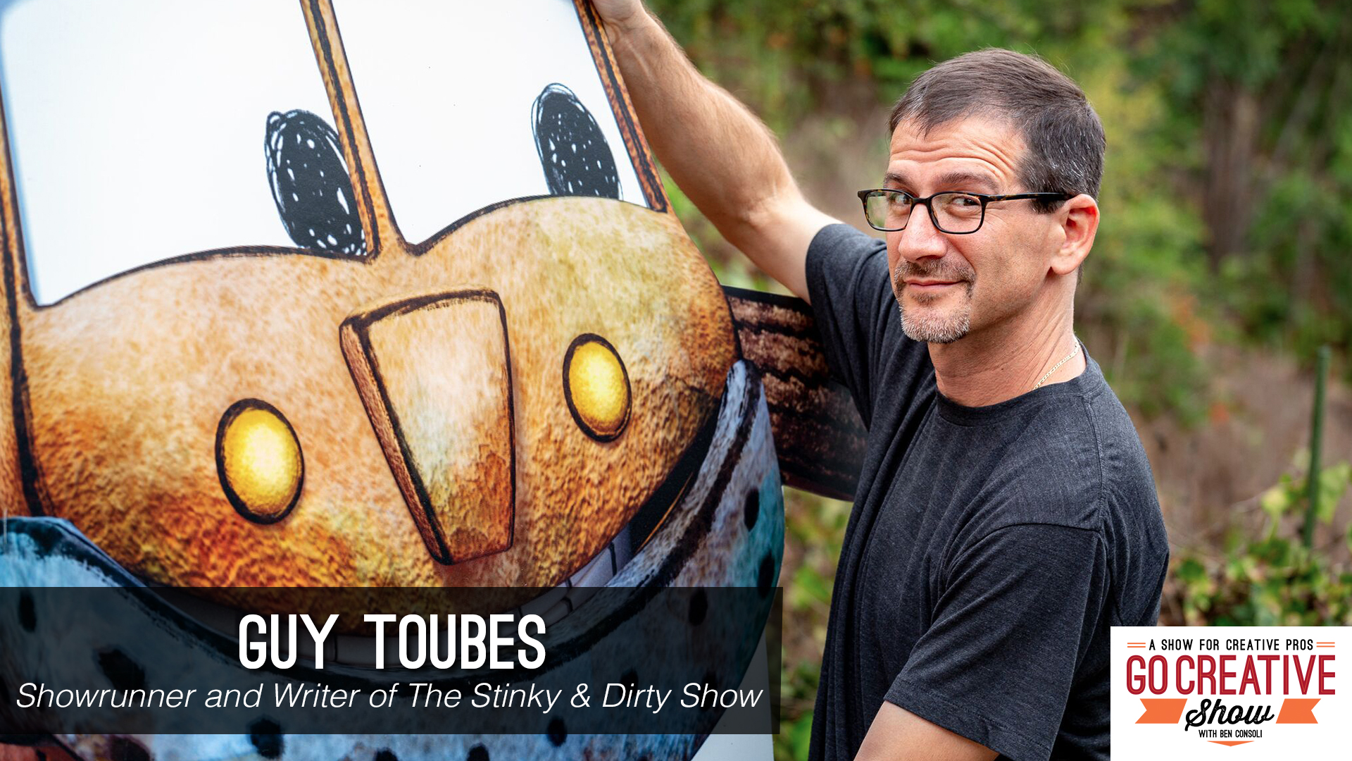 Guy Toubes showrunner for Stinky and Dirty Show on Go Creative Show with Ben Consoli
