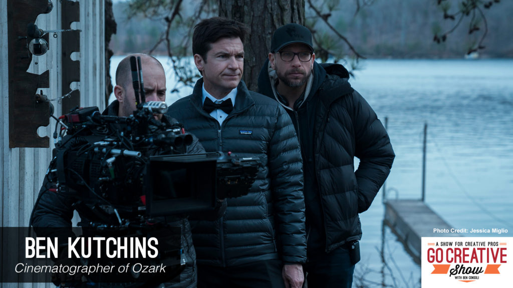 Cinematographer of Ozark, Ben Kutchins on Go Creative Show podcast with Ben Consoli