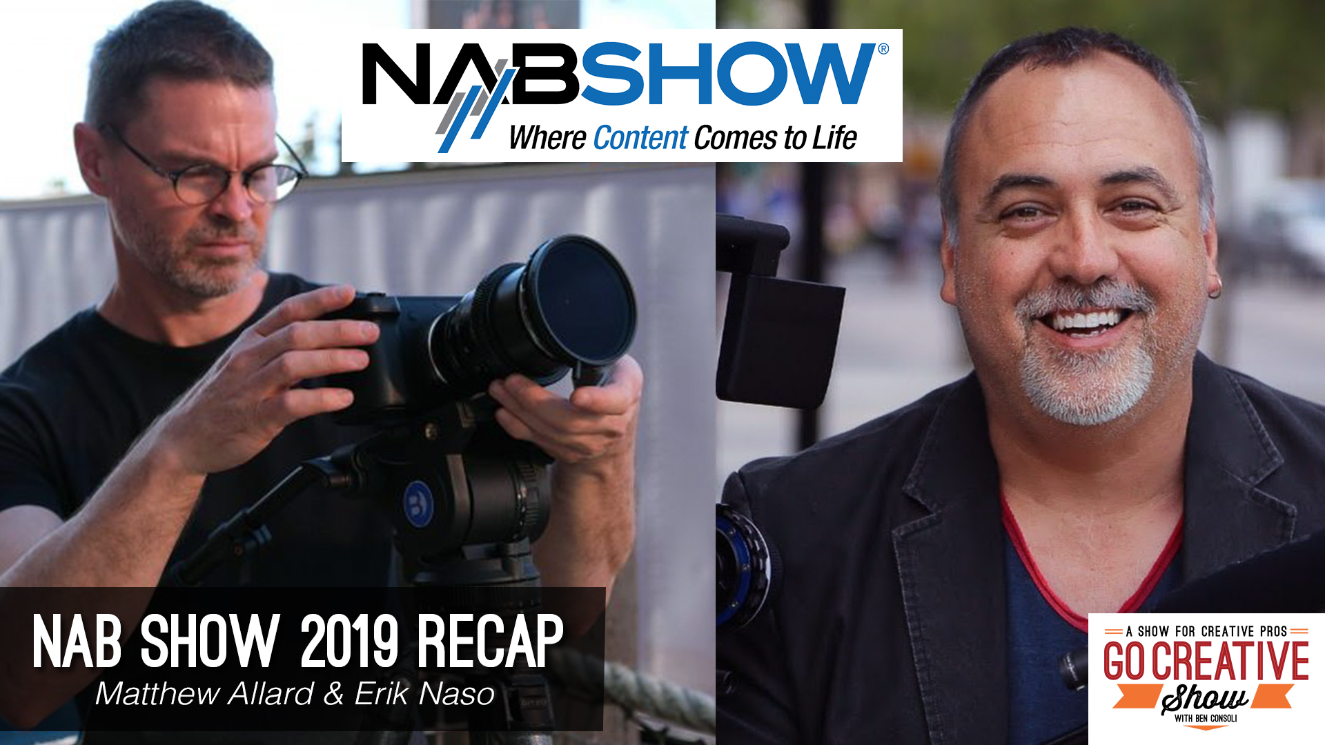 Matthew Allard and Erik Naso from NewsShooter join Go Creative Show host Ben Consoli to discuss NAB SHOW 2019 News